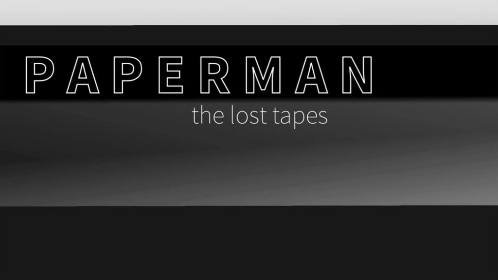 P A P E R M A N - the lost tapes